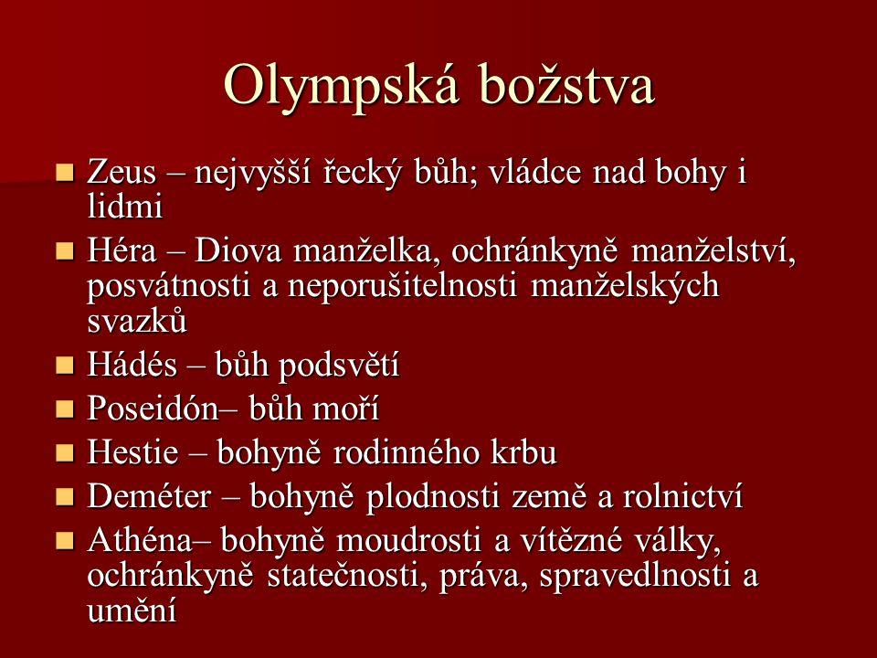 Olympská božstva Zeus – nejvyšší řecký bůh; vládce nad bohy i lidmi