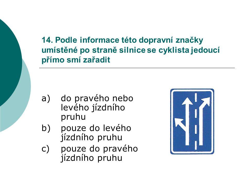 a) do pravého nebo levého jízdního pruhu