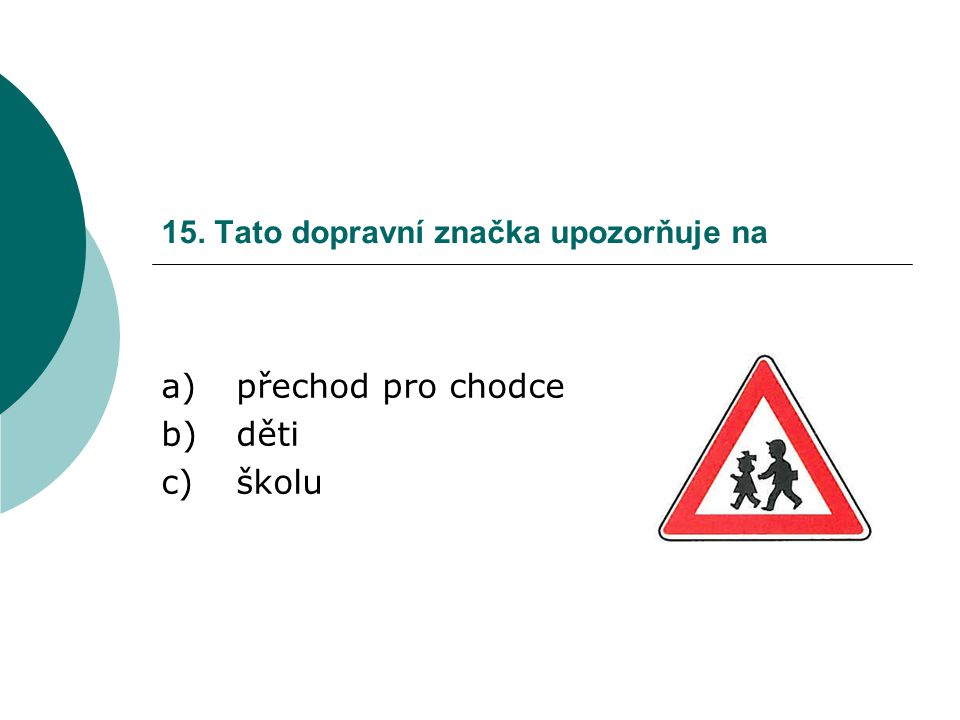 15. Tato dopravní značka upozorňuje na