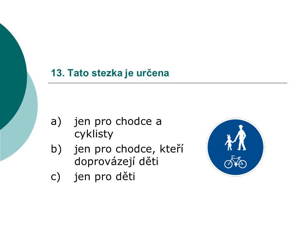 a) jen pro chodce a cyklisty b) jen pro chodce, kteří doprovázejí děti
