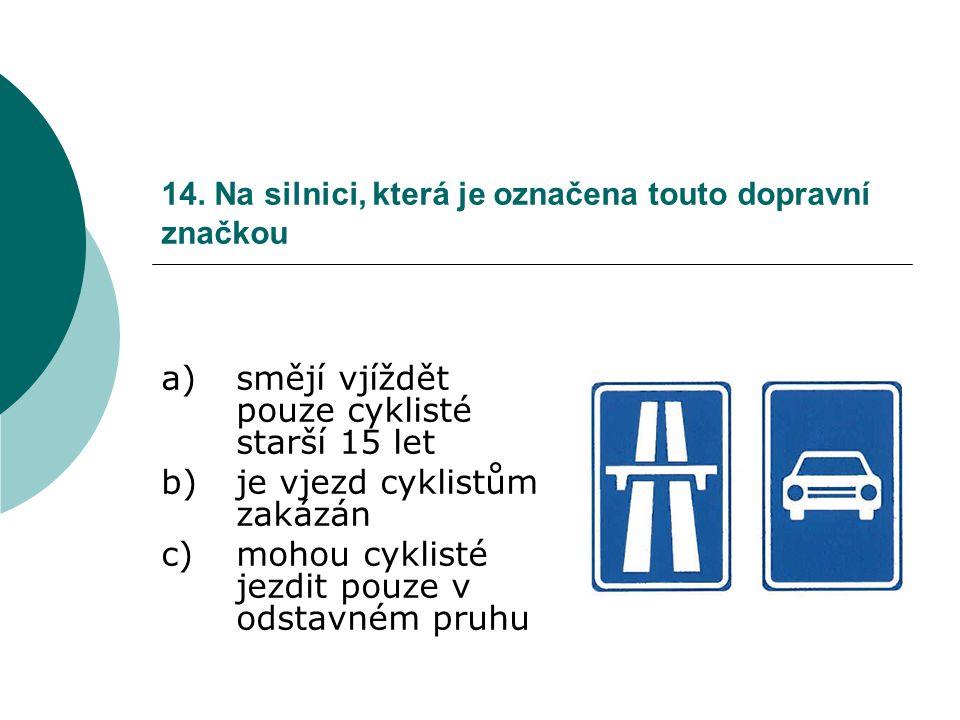 14. Na silnici, která je označena touto dopravní značkou