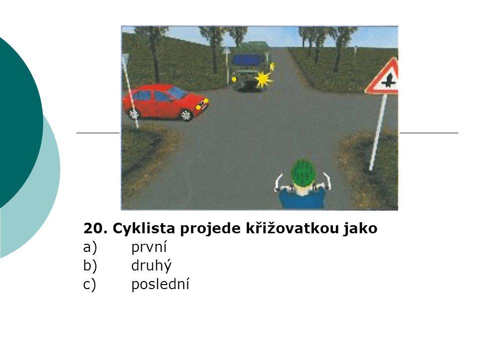 20. Cyklista projede křižovatkou jako a) první b) druhý c) poslední