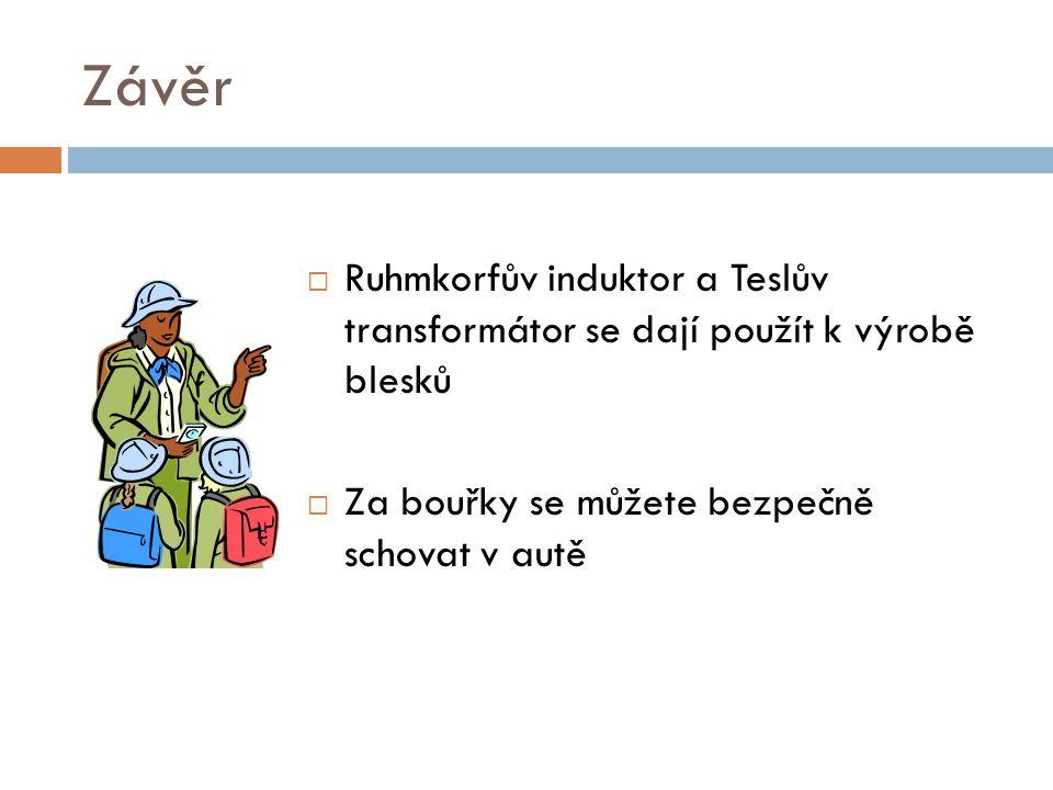 Závěr Ruhmkorfův induktor a Teslův transformátor se dají použít k výrobě blesků.