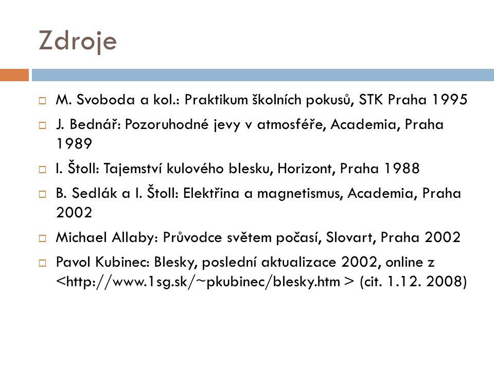 Zdroje M. Svoboda a kol.: Praktikum školních pokusů, STK Praha 1995