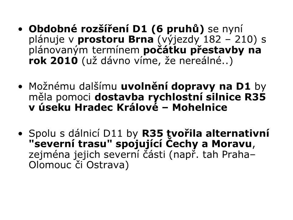 Obdobné rozšíření D1 (6 pruhů) se nyní plánuje v prostoru Brna (výjezdy 182 – 210) s plánovaným termínem počátku přestavby na rok 2010 (už dávno víme, že nereálné..)