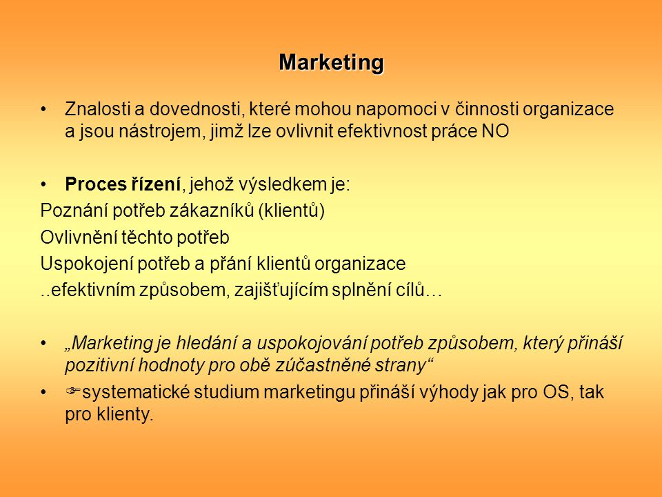 Marketing Znalosti a dovednosti, které mohou napomoci v činnosti organizace a jsou nástrojem, jimž lze ovlivnit efektivnost práce NO.