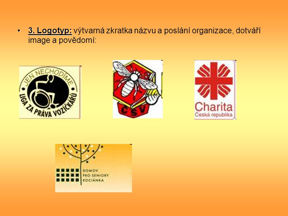 3. Logotyp: výtvarná zkratka názvu a poslání organizace, dotváří image a povědomí: