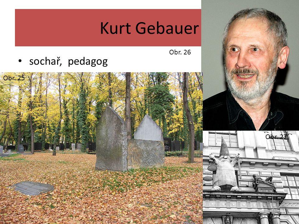 Kurt Gebauer Obr. 26 sochař, pedagog Obr. 25 Obr. 27