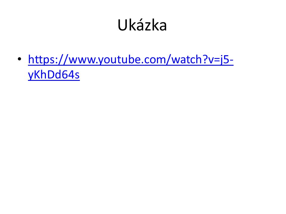 Ukázka https://www.youtube.com/watch v=j5-yKhDd64s
