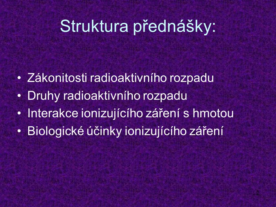 Struktura přednášky: Zákonitosti radioaktivního rozpadu