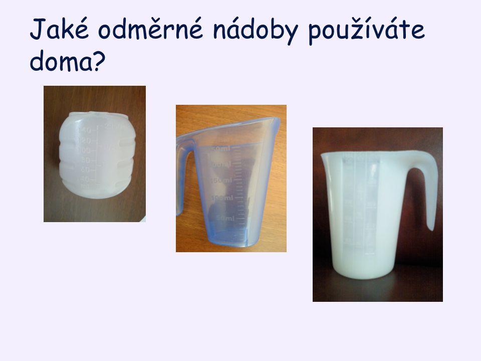 Jaké odměrné nádoby používáte doma