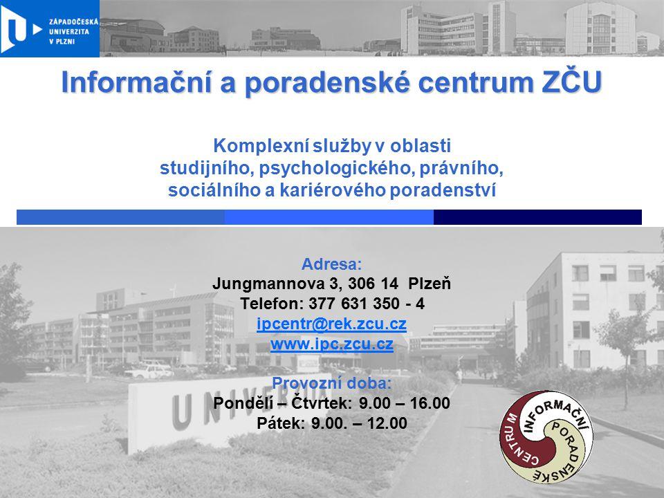 Informační a poradenské centrum ZČU Komplexní služby v oblasti studijního, psychologického, právního, sociálního a kariérového poradenství
