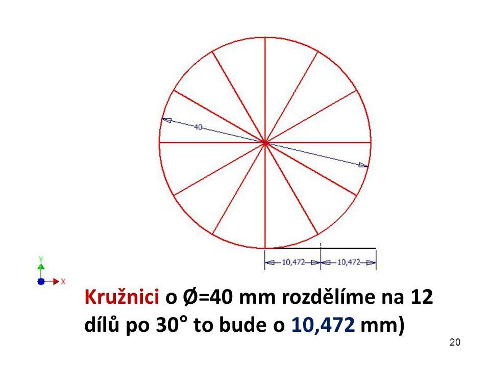 Kružnici o Ø=40 mm rozdělíme na 12 dílů po 30° to bude o 10,472 mm)