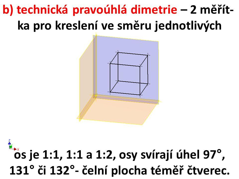 b) technická pravoúhlá dimetrie – 2 měřít-