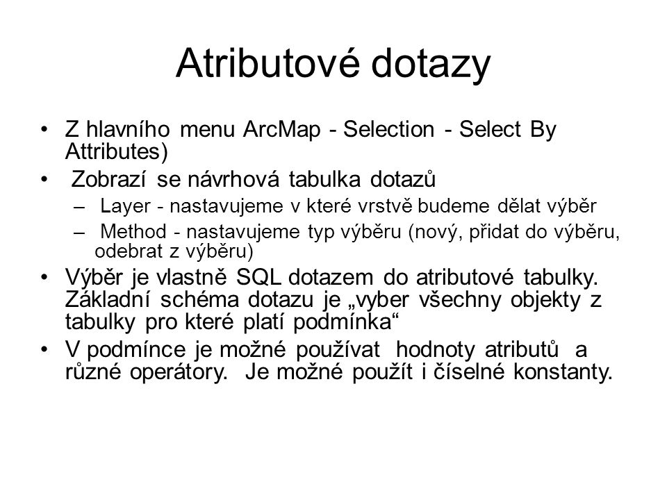 Atributové dotazy Z hlavního menu ArcMap - Selection - Select By Attributes) Zobrazí se návrhová tabulka dotazů.