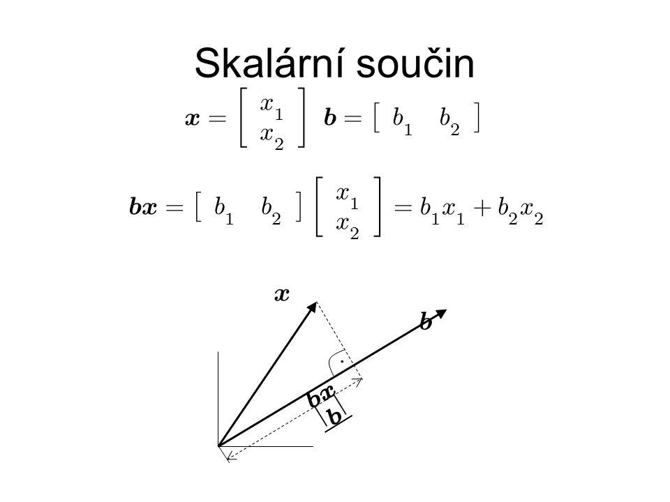 Skalární součin x = · 1 2 ¸ b £ ¤ b x = £ 1 2 ¤ · ¸ + . b x j x
