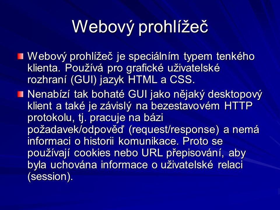 Webový prohlížeč Webový prohlížeč je speciálním typem tenkého klienta. Používá pro grafické uživatelské rozhraní (GUI) jazyk HTML a CSS.