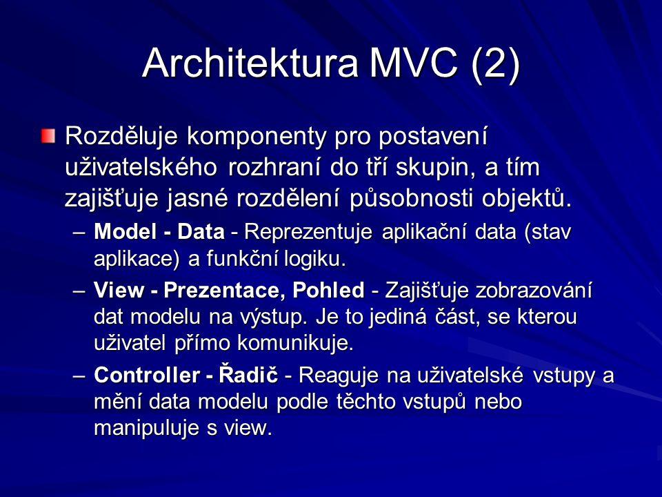 Architektura MVC (2) Rozděluje komponenty pro postavení uživatelského rozhraní do tří skupin, a tím zajišťuje jasné rozdělení působnosti objektů.