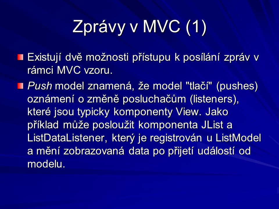 Zprávy v MVC (1) Existují dvě možnosti přístupu k posílání zpráv v rámci MVC vzoru.