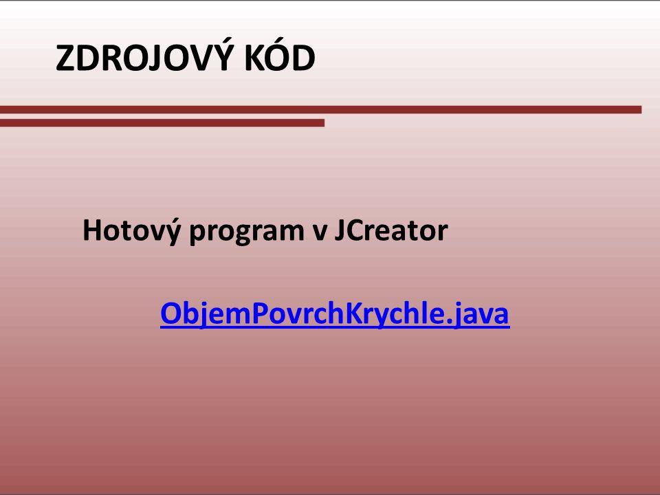 ZDROJOVÝ KÓD Hotový program v JCreator ObjemPovrchKrychle.java