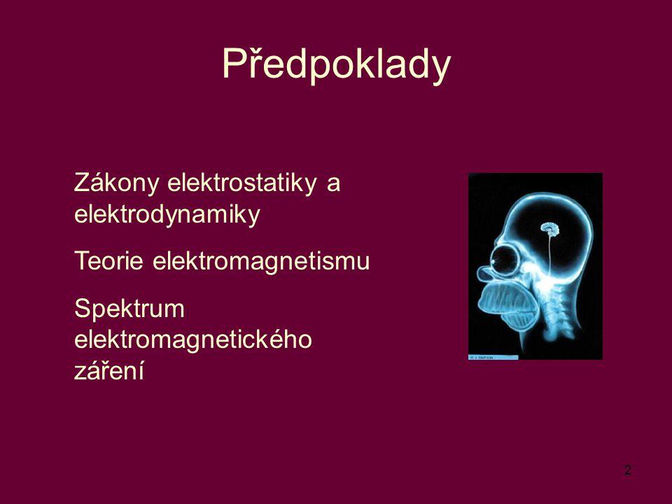 Předpoklady Zákony elektrostatiky a elektrodynamiky