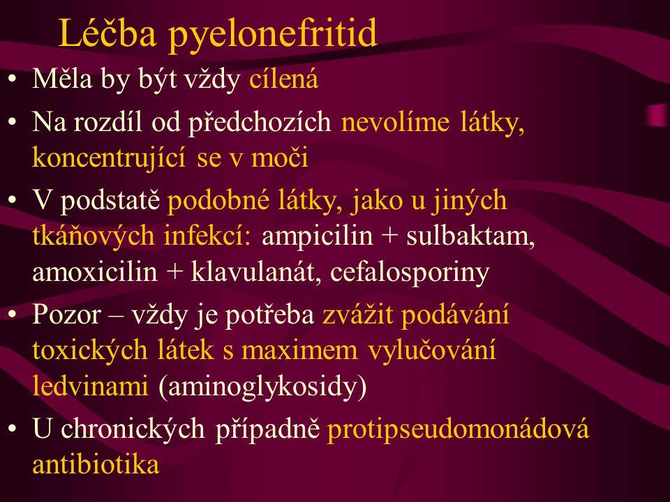 Léčba pyelonefritid Měla by být vždy cílená