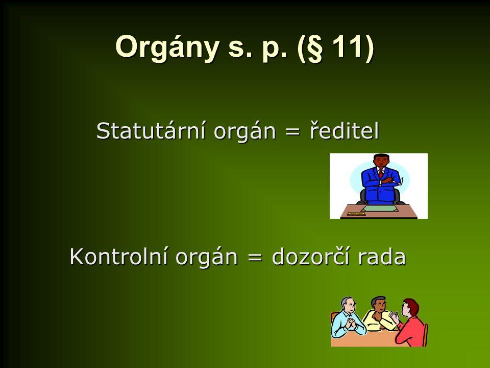 Orgány s. p. (§ 11) Statutární orgán = ředitel