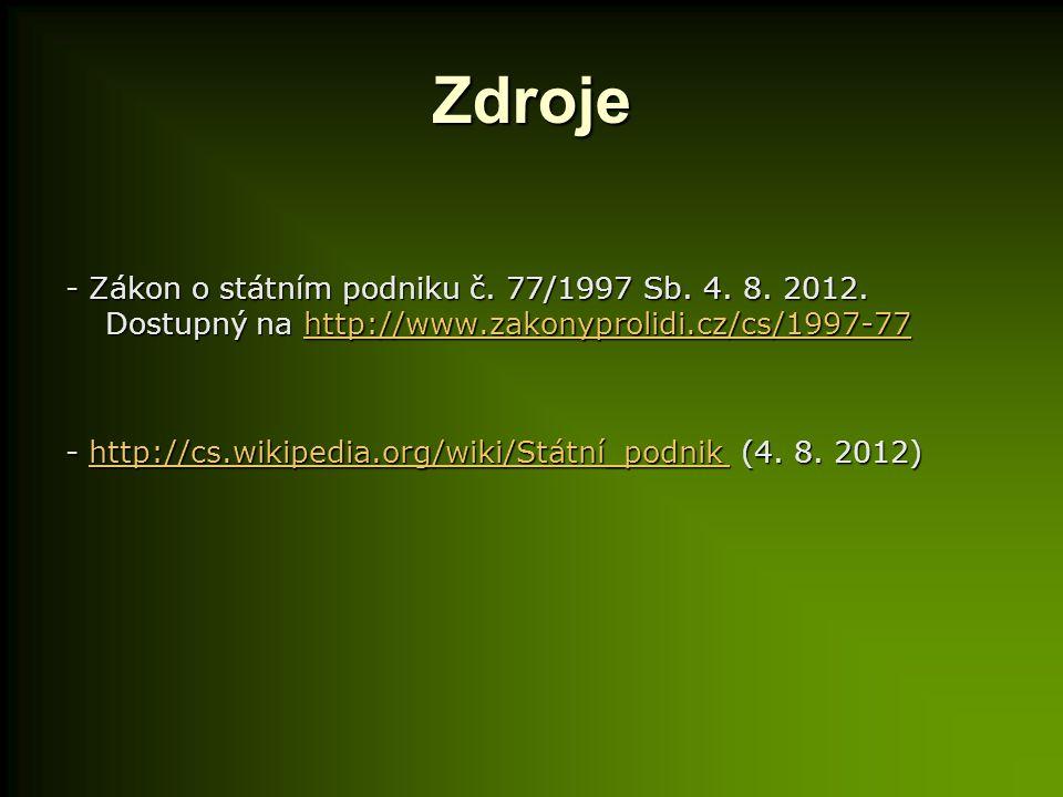 Zdroje - Zákon o státním podniku č. 77/1997 Sb. 4. 8. 2012. Dostupný na http://www.zakonyprolidi.cz/cs/1997-77.