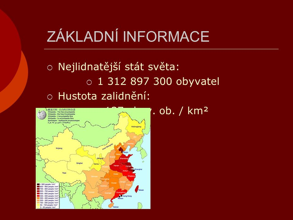 ZÁKLADNÍ INFORMACE Nejlidnatější stát světa: 1 312 897 300 obyvatel