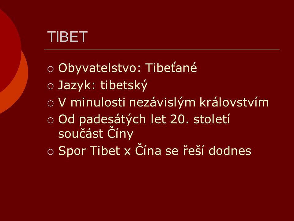 TIBET Obyvatelstvo: Tibeťané Jazyk: tibetský