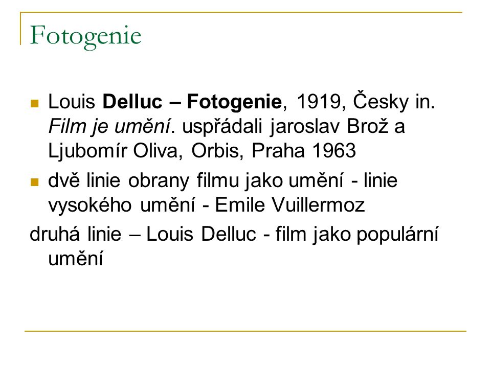 Fotogenie Louis Delluc – Fotogenie, 1919, Česky in. Film je umění. uspřádali jaroslav Brož a Ljubomír Oliva, Orbis, Praha 1963.