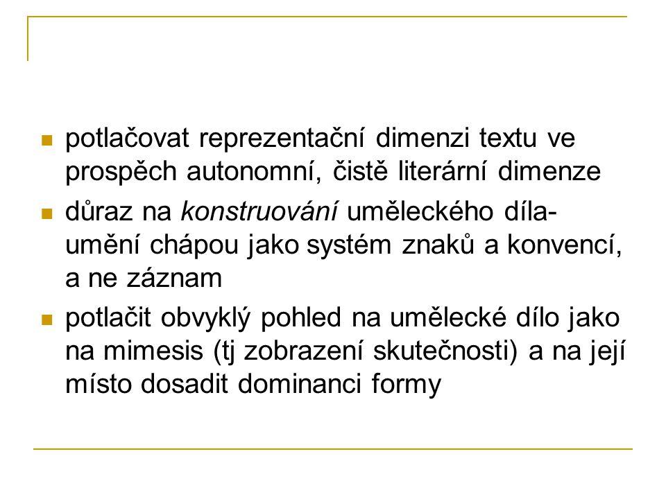 potlačovat reprezentační dimenzi textu ve prospěch autonomní, čistě literární dimenze