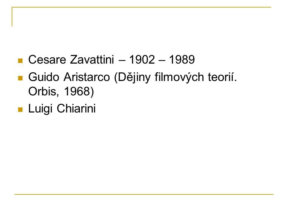 Cesare Zavattini – 1902 – 1989 Guido Aristarco (Dějiny filmových teorií.