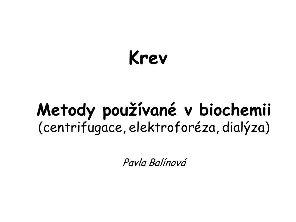 Metody používané v biochemii (centrifugace, elektroforéza, dialýza)