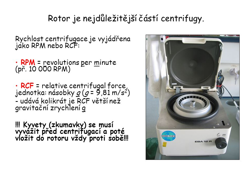 Rotor je nejdůležitější částí centrifugy.