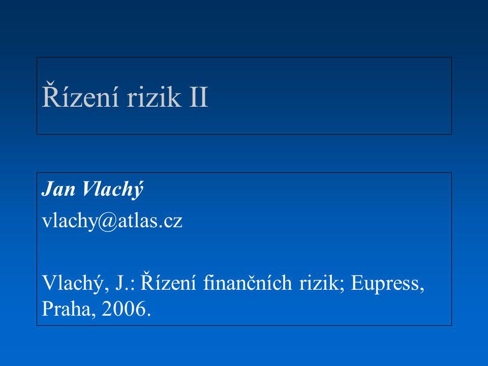 Řízení rizik II Jan Vlachý vlachy@atlas.cz