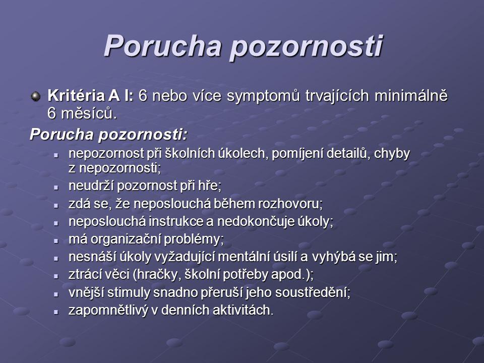 Porucha pozornosti Kritéria A I: 6 nebo více symptomů trvajících minimálně 6 měsíců. Porucha pozornosti: