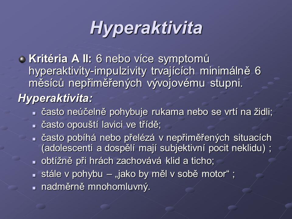 Hyperaktivita Kritéria A II: 6 nebo více symptomů hyperaktivity-impulzivity trvajících minimálně 6 měsíců nepřiměřených vývojovému stupni.
