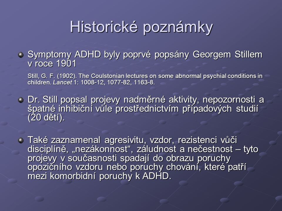Historické poznámky Symptomy ADHD byly poprvé popsány Georgem Stillem v roce 1901.