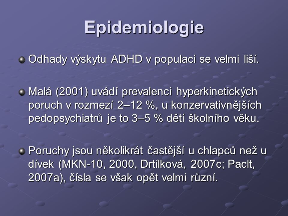 Epidemiologie Odhady výskytu ADHD v populaci se velmi liší.