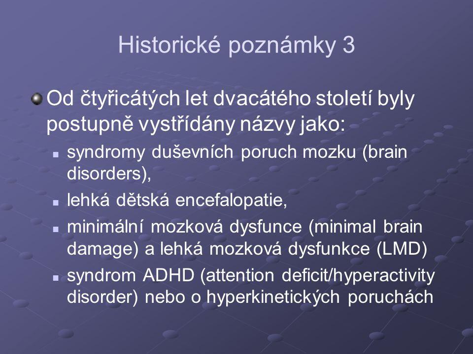 Historické poznámky 3 Od čtyřicátých let dvacátého století byly postupně vystřídány názvy jako: syndromy duševních poruch mozku (brain disorders),