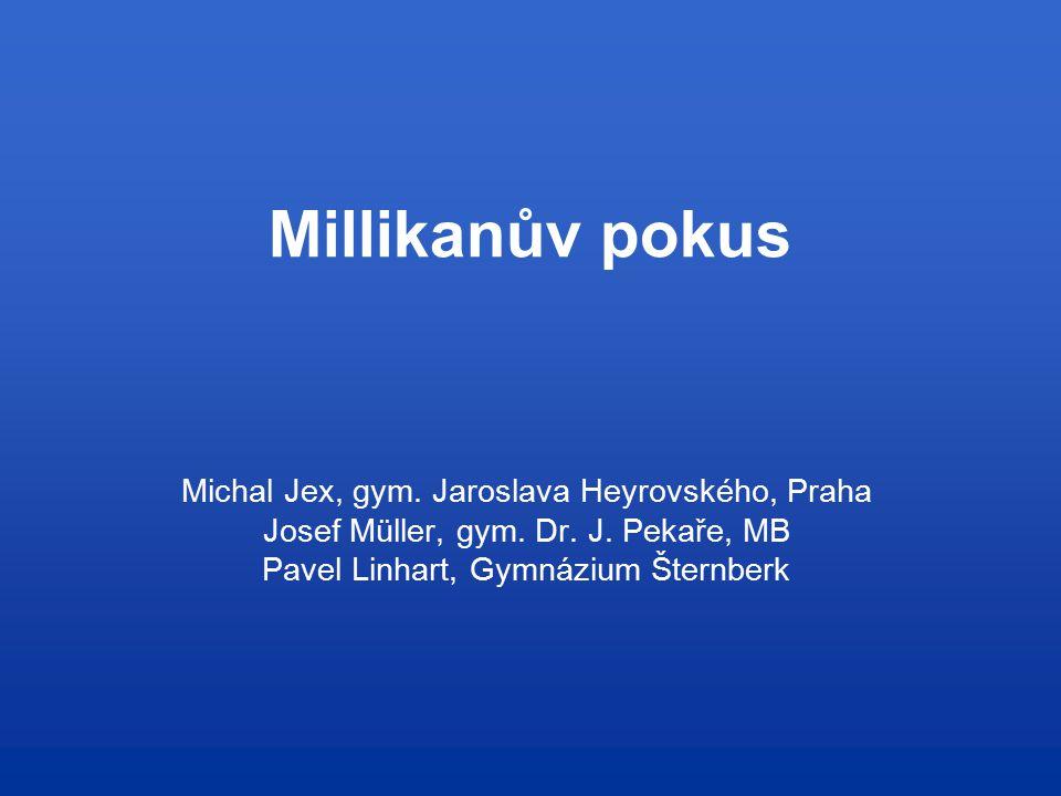 Millikanův pokus Michal Jex, gym. Jaroslava Heyrovského, Praha