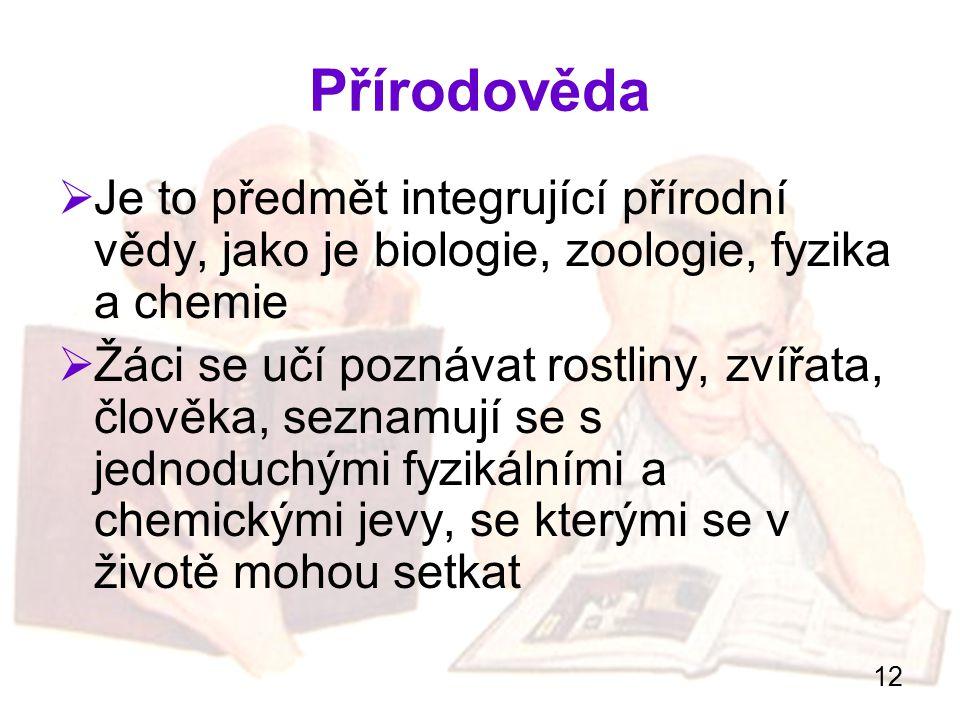 Přírodověda Je to předmět integrující přírodní vědy, jako je biologie, zoologie, fyzika a chemie.