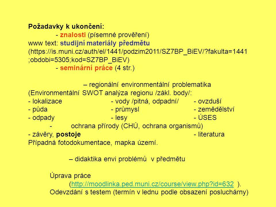 Požadavky k ukončení: - znalosti (písemné prověření) www text: studijní materiály předmětu.