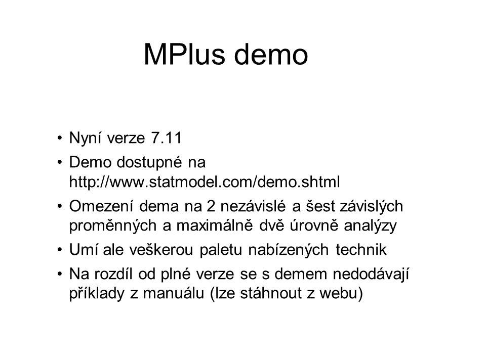 MPlus demo Nyní verze 7.11. Demo dostupné na http://www.statmodel.com/demo.shtml.