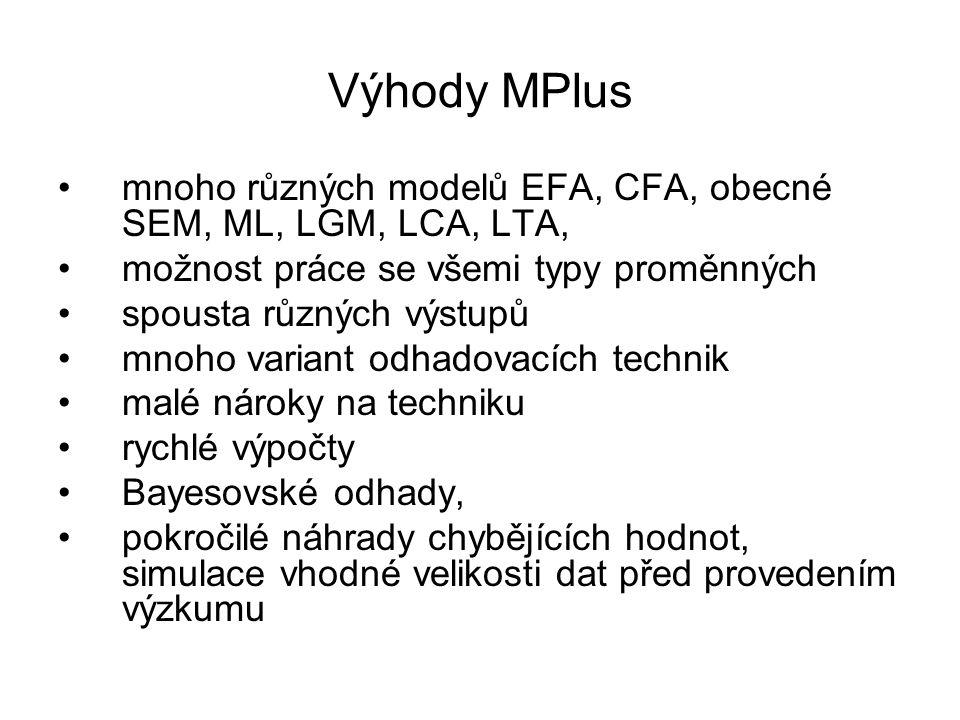 Výhody MPlus mnoho různých modelů EFA, CFA, obecné SEM, ML, LGM, LCA, LTA, možnost práce se všemi typy proměnných.