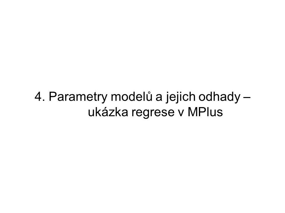 4. Parametry modelů a jejich odhady – ukázka regrese v MPlus