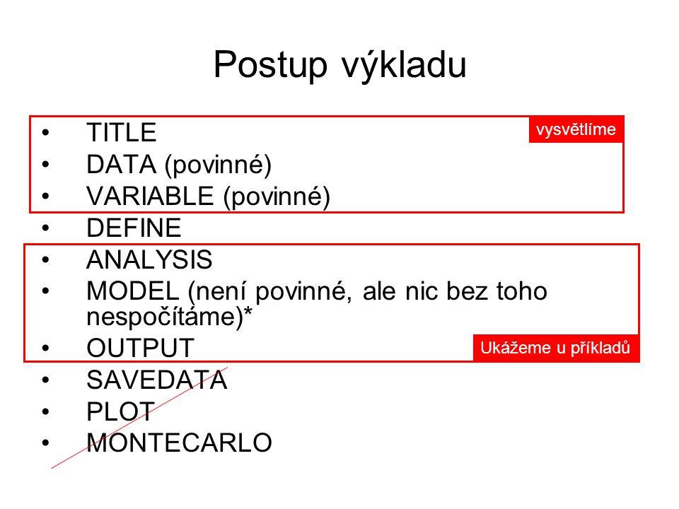 Postup výkladu TITLE DATA (povinné) VARIABLE (povinné) DEFINE ANALYSIS