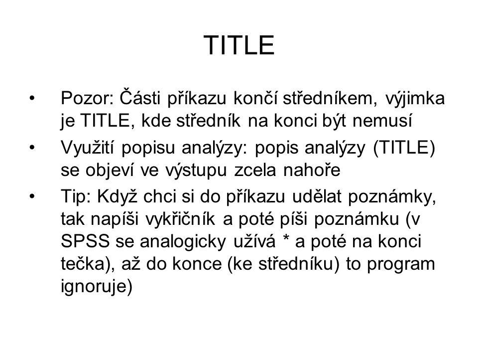 TITLE Pozor: Části příkazu končí středníkem, výjimka je TITLE, kde středník na konci být nemusí.