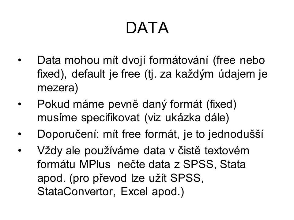 DATA Data mohou mít dvojí formátování (free nebo fixed), default je free (tj. za každým údajem je mezera)